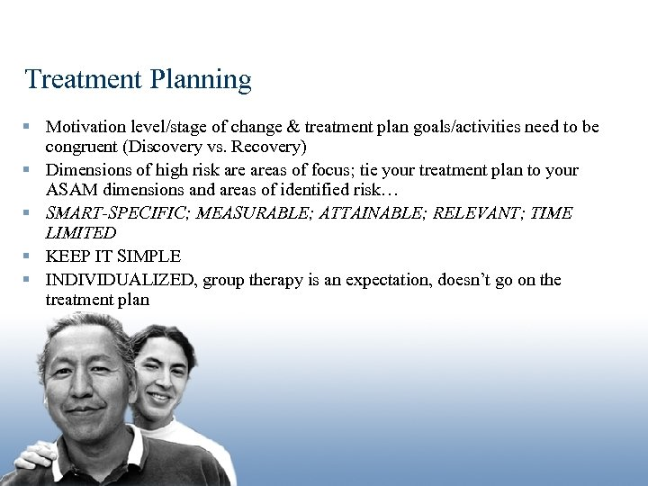 Treatment Planning § Motivation level/stage of change & treatment plan goals/activities need to be