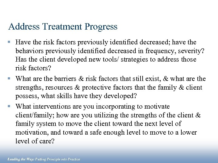Address Treatment Progress § Have the risk factors previously identified decreased; have the behaviors
