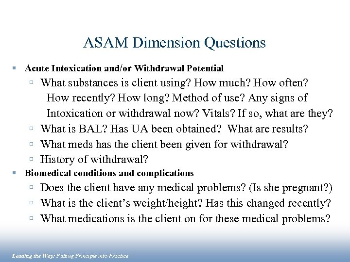 ASAM Dimension Questions § Acute Intoxication and/or Withdrawal Potential ú What substances is client