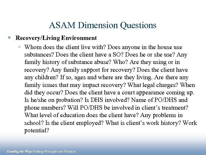 ASAM Dimension Questions § Recovery/Living Environment ú Whom does the client live with? Does