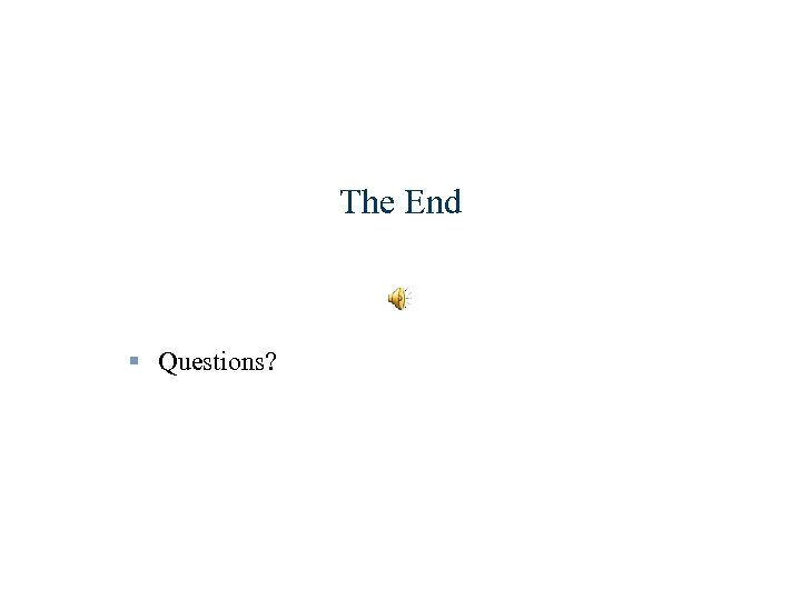The End § Questions?