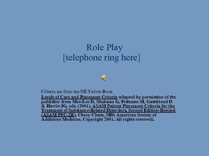 Role Play [telephone ring here] § § Criteria are from the NE Yellow Book