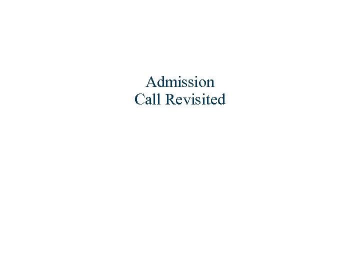 Admission Call Revisited