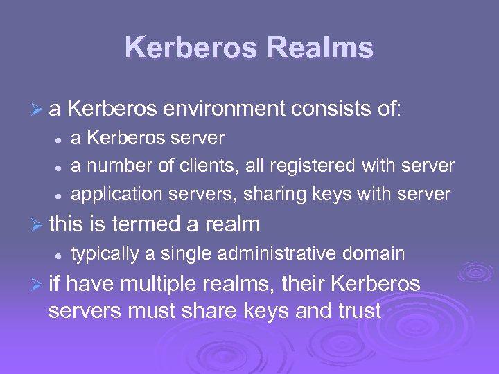 Kerberos Realms Ø a Kerberos environment consists of: l l l a Kerberos server