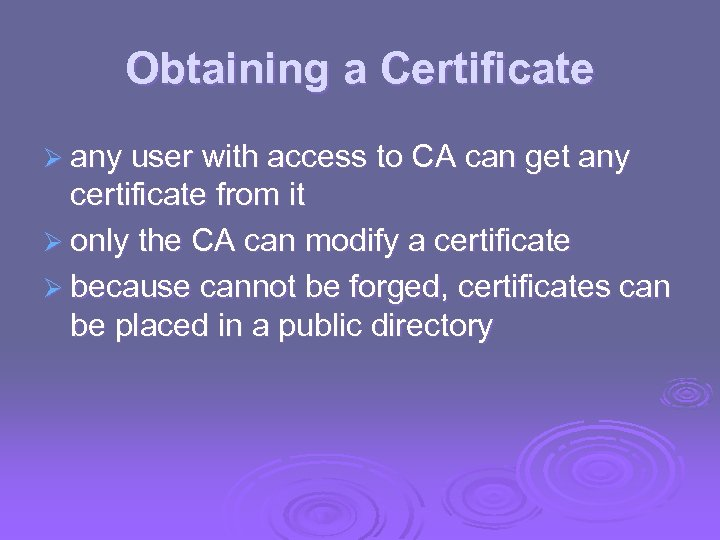 Obtaining a Certificate Ø any user with access to CA can get any certificate