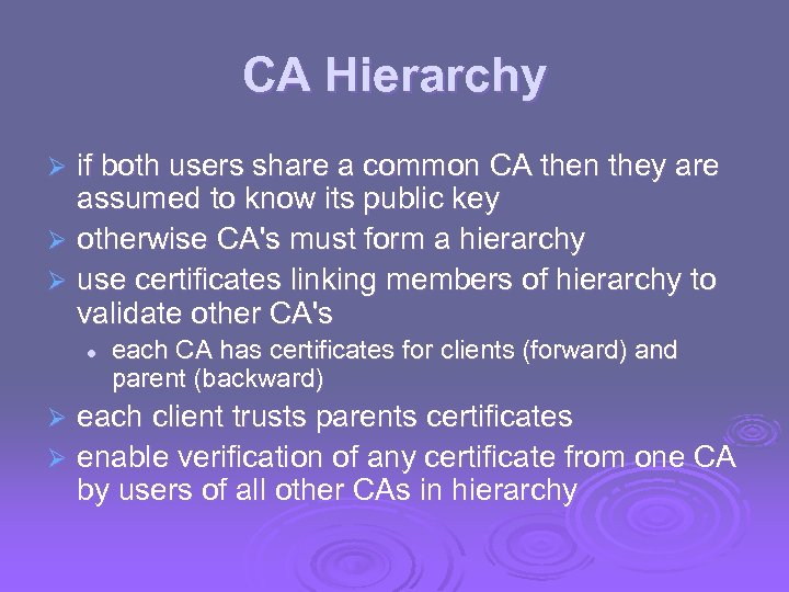 CA Hierarchy if both users share a common CA then they are assumed to