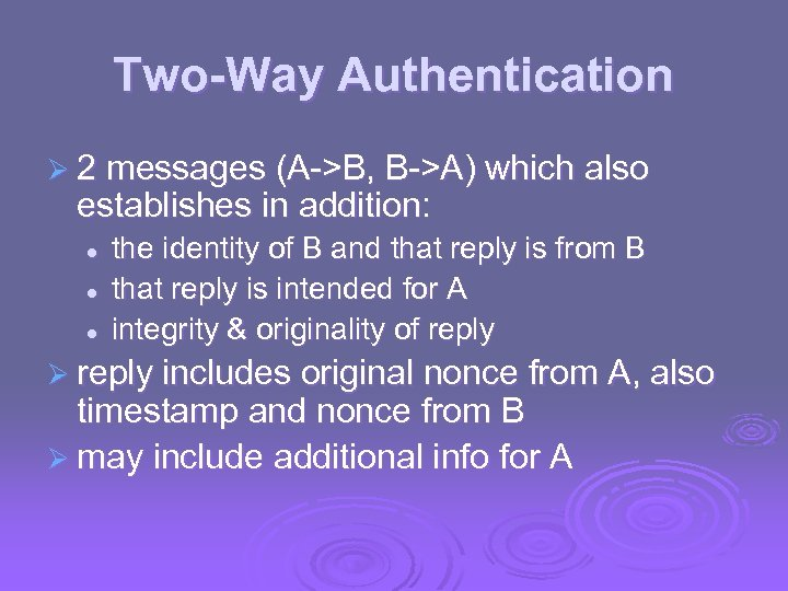 Two-Way Authentication Ø 2 messages (A->B, B->A) which also establishes in addition: l l