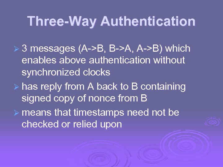 Three-Way Authentication Ø 3 messages (A->B, B->A, A->B) which enables above authentication without synchronized