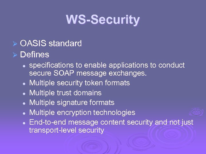 WS-Security Ø OASIS standard Ø Defines l l l specifications to enable applications to