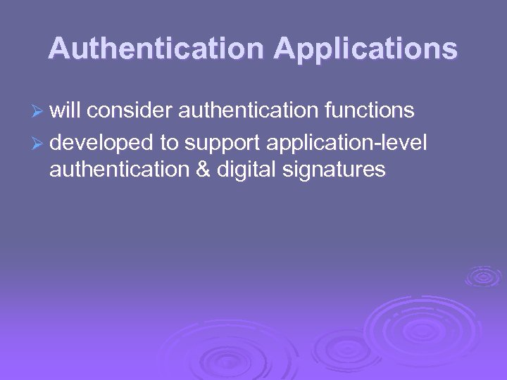 Authentication Applications Ø will consider authentication functions Ø developed to support application-level authentication &