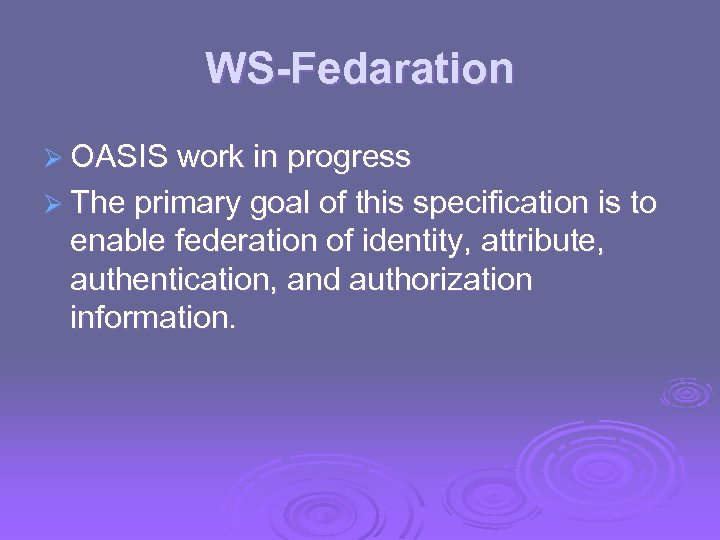 WS-Fedaration Ø OASIS work in progress Ø The primary goal of this specification is