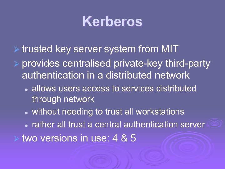 Kerberos Ø trusted key server system from MIT Ø provides centralised private-key third-party authentication