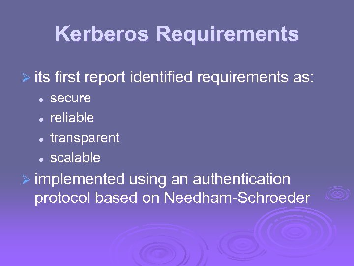 Kerberos Requirements Ø its first report identified requirements as: l l secure reliable transparent