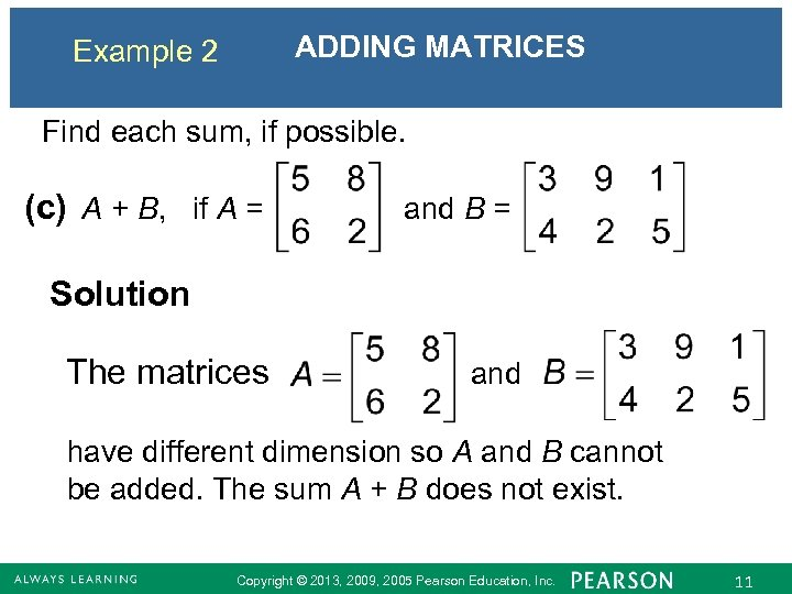 ADDING MATRICES Example 2 Find each sum, if possible. (c) A + B, if