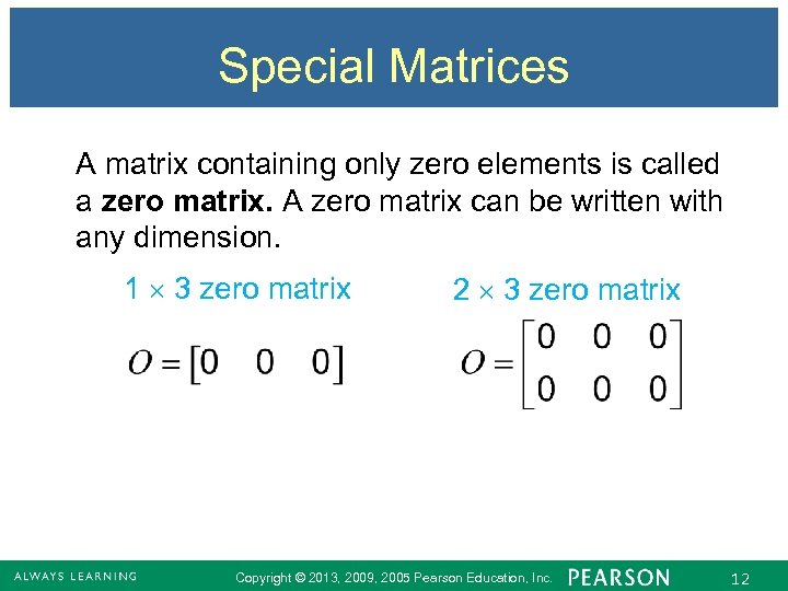 Special Matrices A matrix containing only zero elements is called a zero matrix. A