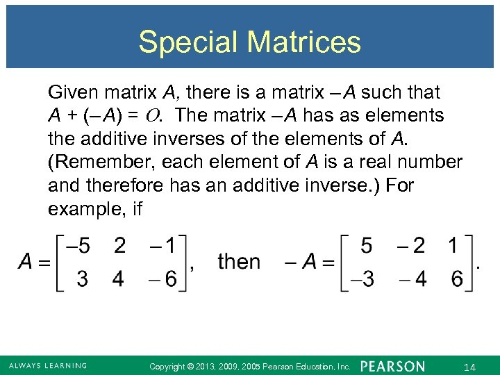Special Matrices Given matrix A, there is a matrix – A such that A