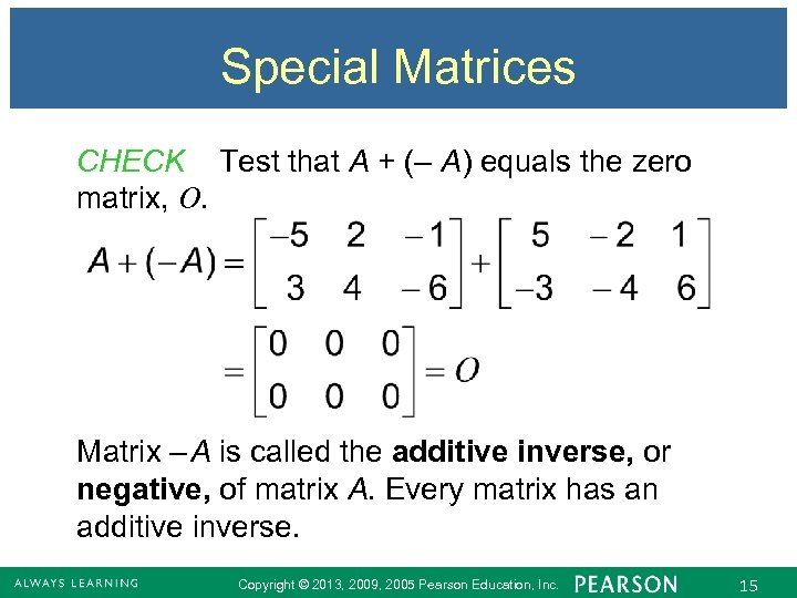 Special Matrices CHECK Test that A + (– A) equals the zero matrix, O.