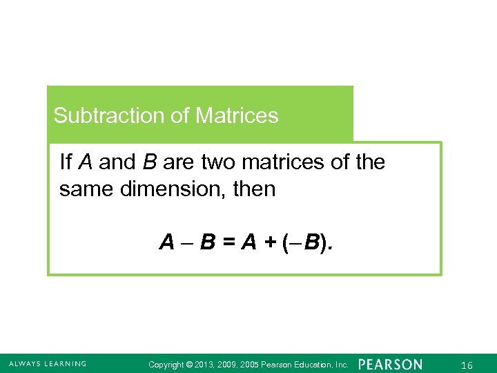 Subtraction of Matrices If A and B are two matrices of the same dimension,