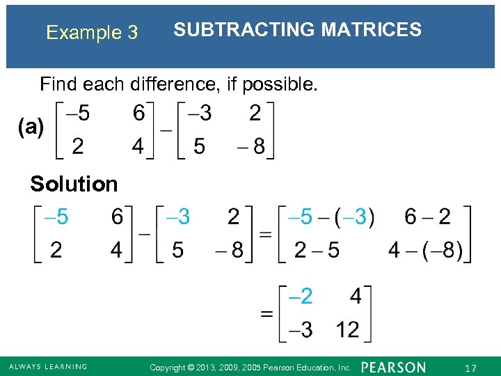 Example 3 SUBTRACTING MATRICES Find each difference, if possible. (a) Solution Copyright © 2013,