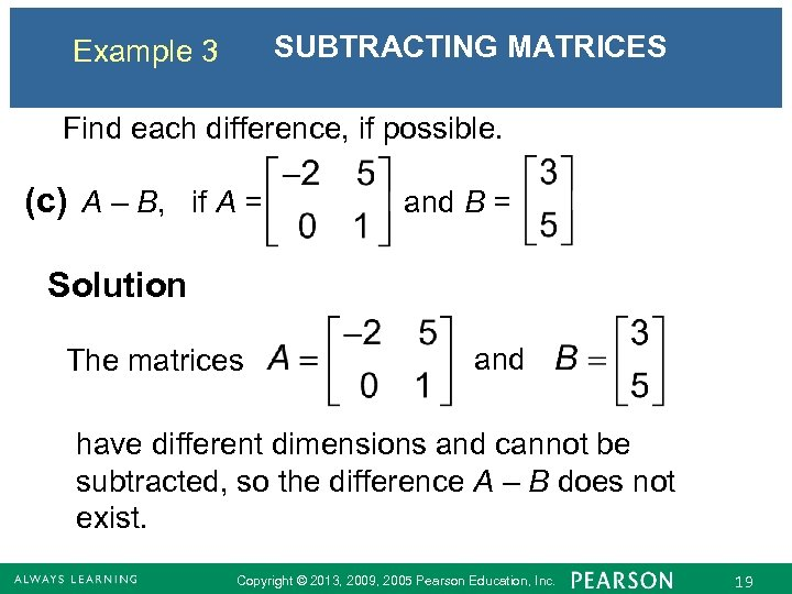 SUBTRACTING MATRICES Example 3 Find each difference, if possible. (c) A – B, if