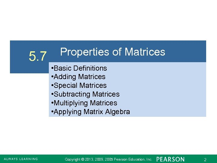 5. 7 Properties of Matrices • Basic Definitions • Adding Matrices • Special Matrices