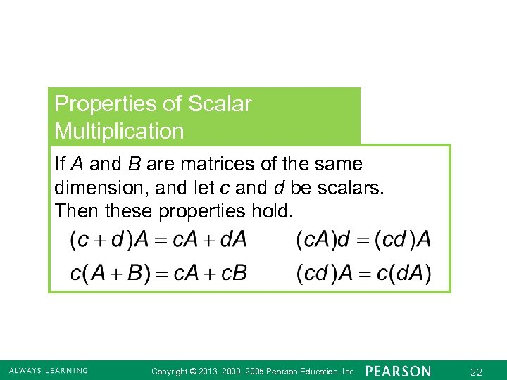 Properties of Scalar Multiplication If A and B are matrices of the same dimension,
