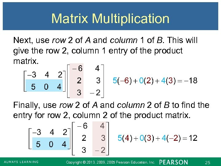 Matrix Multiplication Next, use row 2 of A and column 1 of B. This