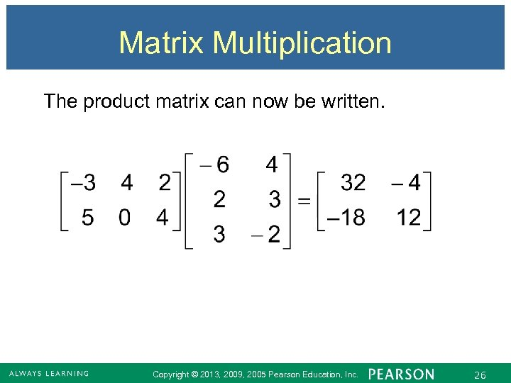 Matrix Multiplication The product matrix can now be written. Copyright © 2013, 2009, 2005