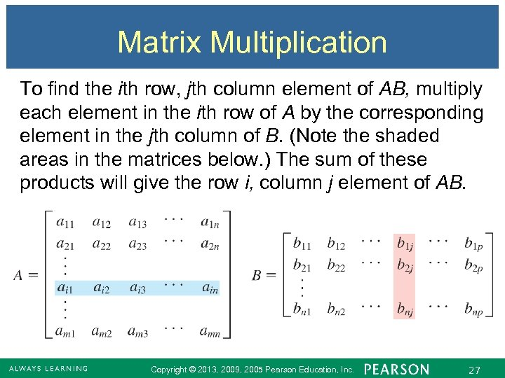 Matrix Multiplication To find the ith row, jth column element of AB, multiply each