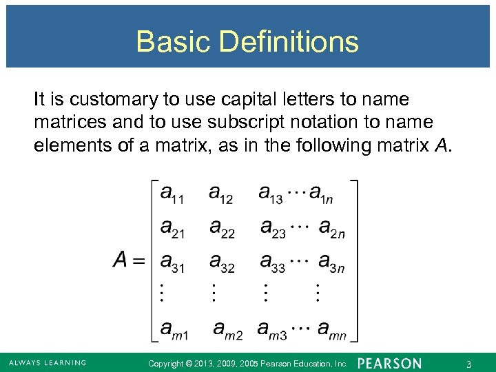 Basic Definitions It is customary to use capital letters to name matrices and to