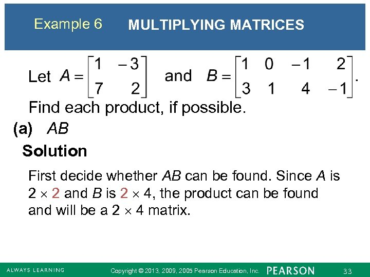 Example 6 MULTIPLYING MATRICES Let Find each product, if possible. (a) AB Solution First