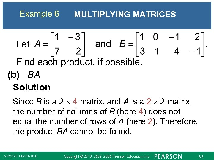 Example 6 MULTIPLYING MATRICES Let Find each product, if possible. (b) BA Solution Since