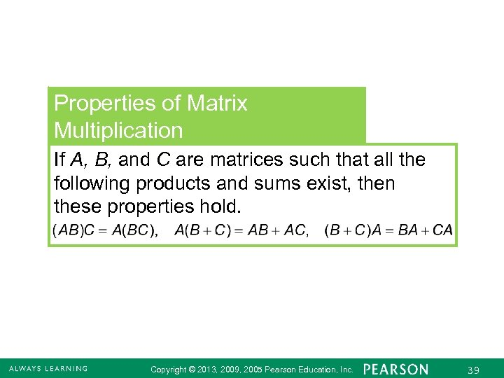 Properties of Matrix Multiplication If A, B, and C are matrices such that all