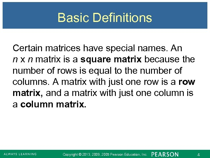 Basic Definitions Certain matrices have special names. An n x n matrix is a