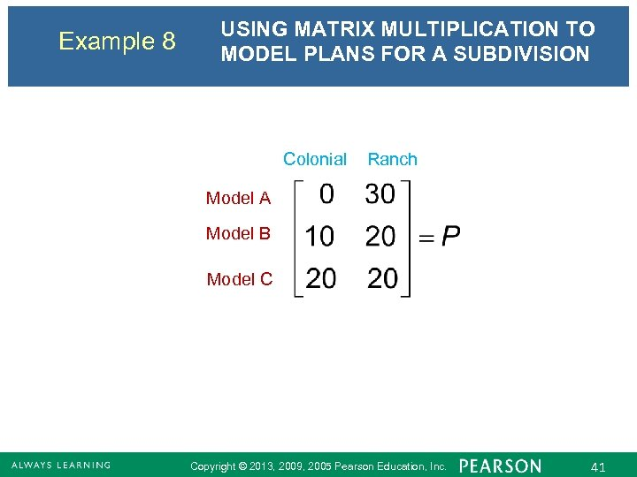 Example 8 USING MATRIX MULTIPLICATION TO MODEL PLANS FOR A SUBDIVISION Colonial Ranch Model