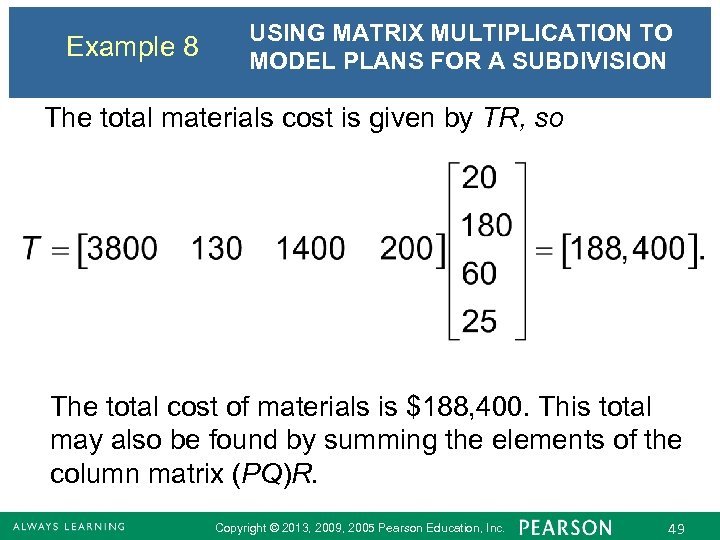 Example 8 USING MATRIX MULTIPLICATION TO MODEL PLANS FOR A SUBDIVISION The total materials