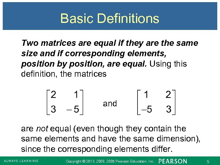 Basic Definitions Two matrices are equal if they are the same size and if