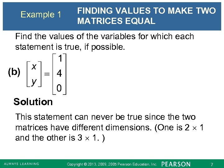 Example 1 FINDING VALUES TO MAKE TWO MATRICES EQUAL Find the values of the