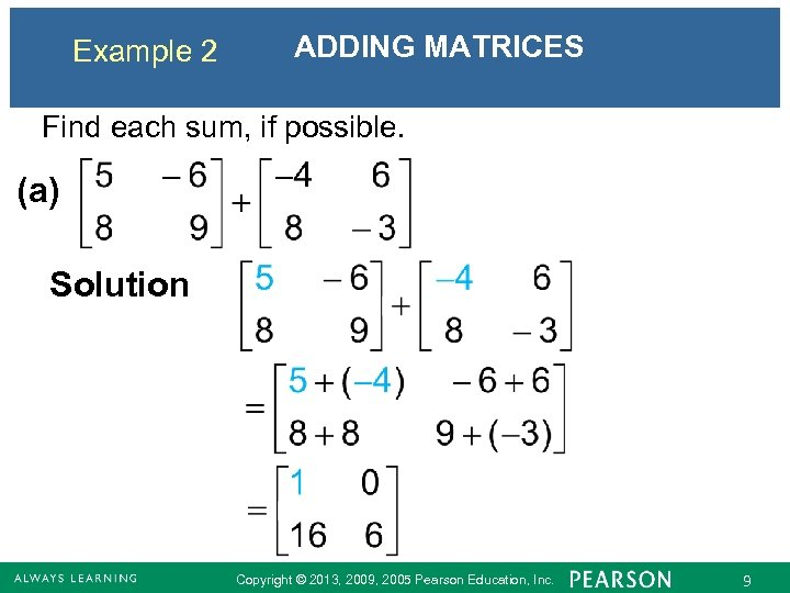 Example 2 ADDING MATRICES Find each sum, if possible. (a) Solution Copyright © 2013,