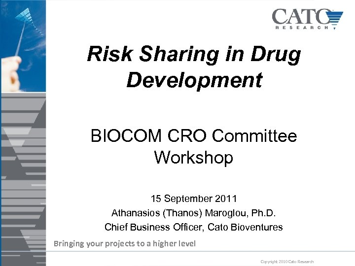 Risk Sharing in Drug Development BIOCOM CRO Committee Workshop 15 September 2011 Athanasios (Thanos)