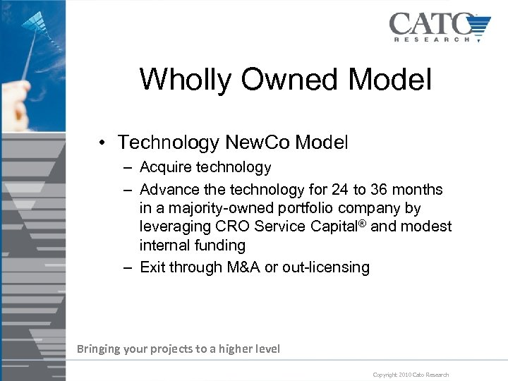 Wholly Owned Model • Technology New. Co Model – Acquire technology – Advance the