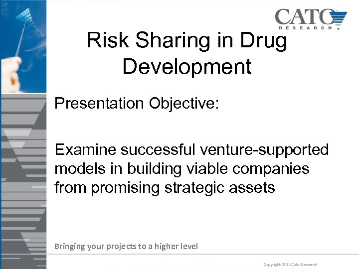 Risk Sharing in Drug Development Presentation Objective: Examine successful venture-supported models in building viable