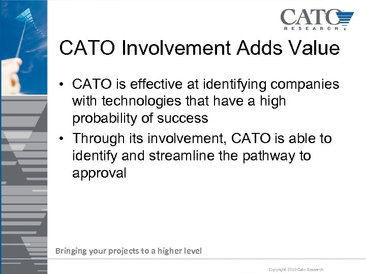 CATO Involvement Adds Value • CATO is effective at identifying companies with technologies that