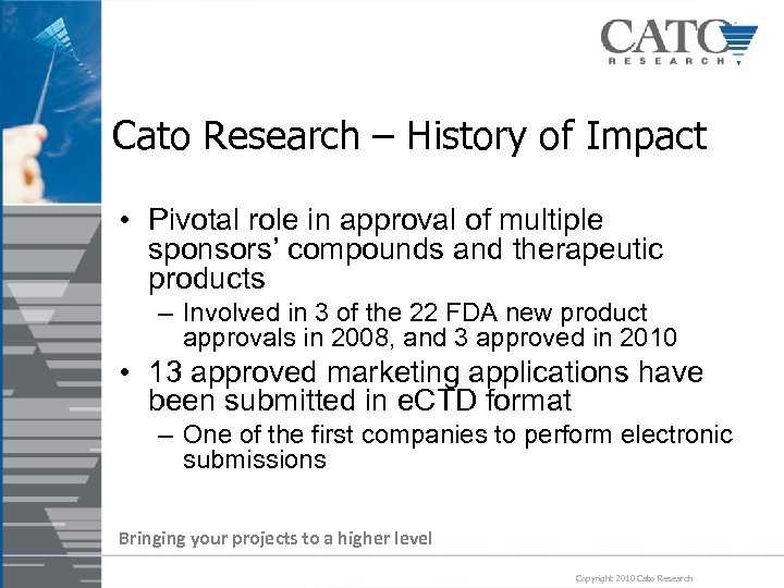 Cato Research – History of Impact • Pivotal role in approval of multiple sponsors'