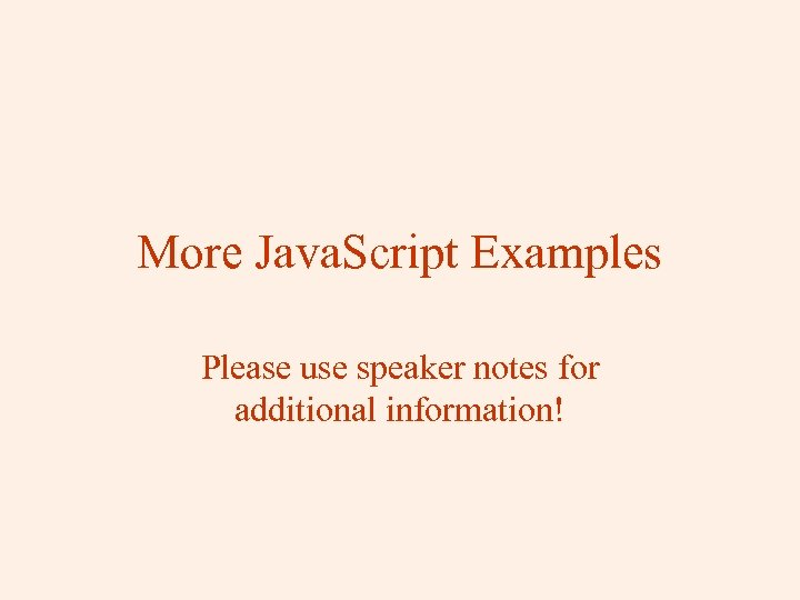 More Java. Script Examples Please use speaker notes for additional information!