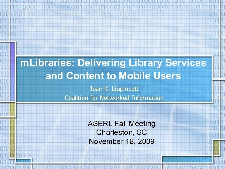 m. Libraries: Delivering Library Services and Content to Mobile Users Joan K. Lippincott Coalition