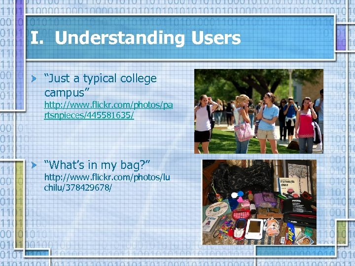 """I. Understanding Users """"Just a typical college campus"""" http: //www. flickr. com/photos/pa rtsnpieces/445581635/ """"What's"""