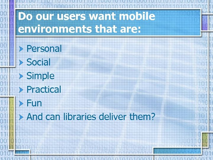 Do our users want mobile environments that are: Personal Social Simple Practical Fun And