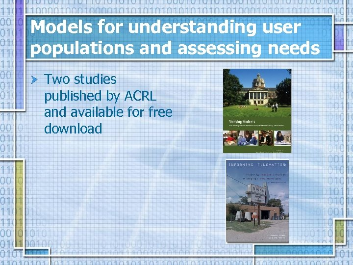 Models for understanding user populations and assessing needs Two studies published by ACRL and