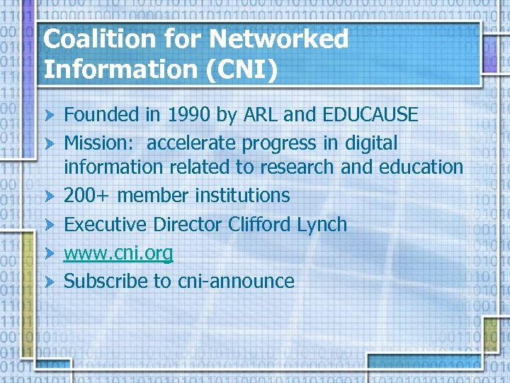 Coalition for Networked Information (CNI) Founded in 1990 by ARL and EDUCAUSE Mission: accelerate